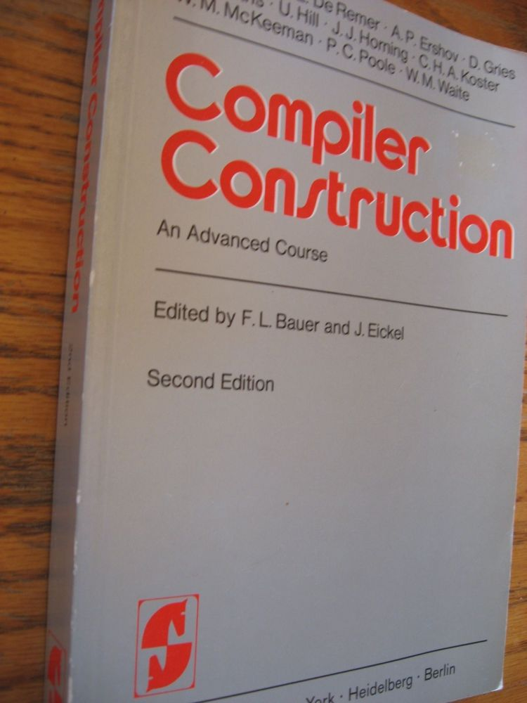 Compiler Construction, an advanced course, second edition; Lecture notes in computer science volume 21. Bauer, Eckel.