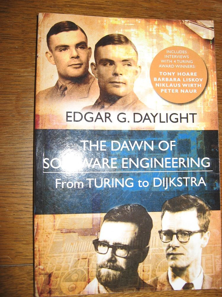 The Dawn of Software Engineering, from Turing to Dijkstra. Edgar Daylight.