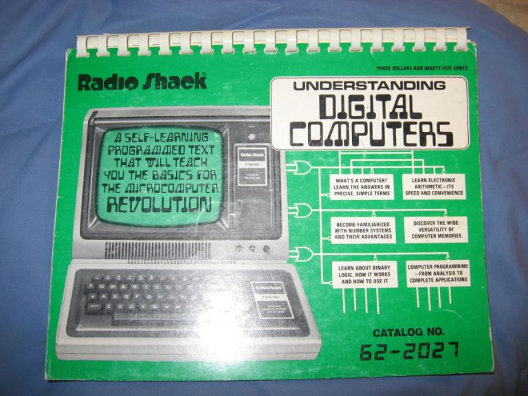 Understanding Digital Computers : A Self-learning Programmed Text That Will Teach You the Basics for the Microcomputer Revolution (Catalog No. 62-2027) 1978. Forrest Mims III Radio Shack.