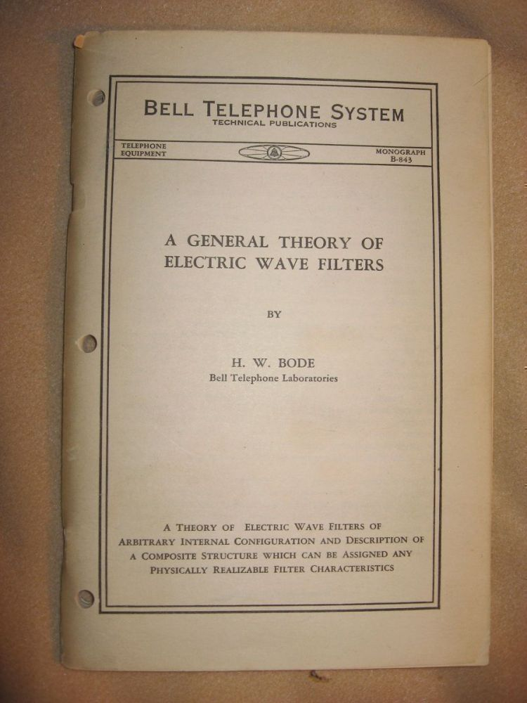 A General Theory of Electric Wave Filters, Bell Telephone System Monograph B-843, Telephone Equipment, no date circa 1934. H. W. Bode.