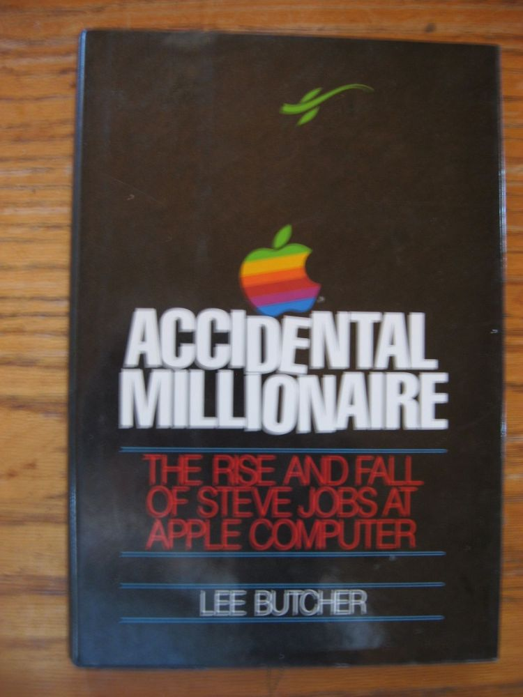 Accidental Millionaire - the rise and fall of Steve Jobs at Apple Computer. Lee Butcher.
