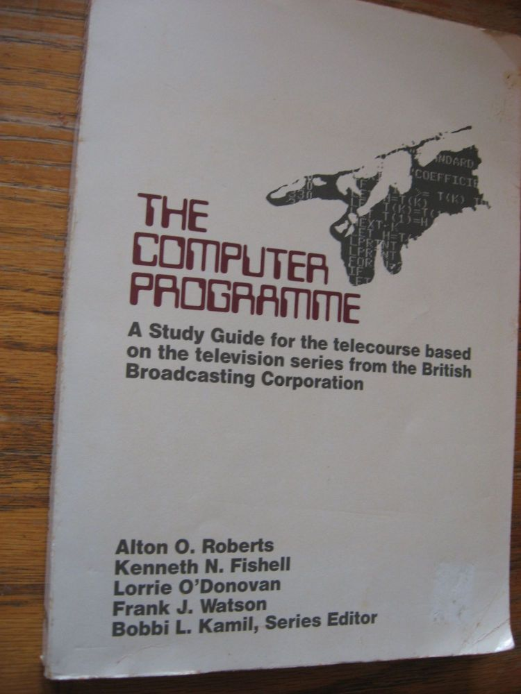 The Computer Programme -- a study guide for the telecourse based on the television series from the BBC. Alton Roberts, Kenneth Fishell.