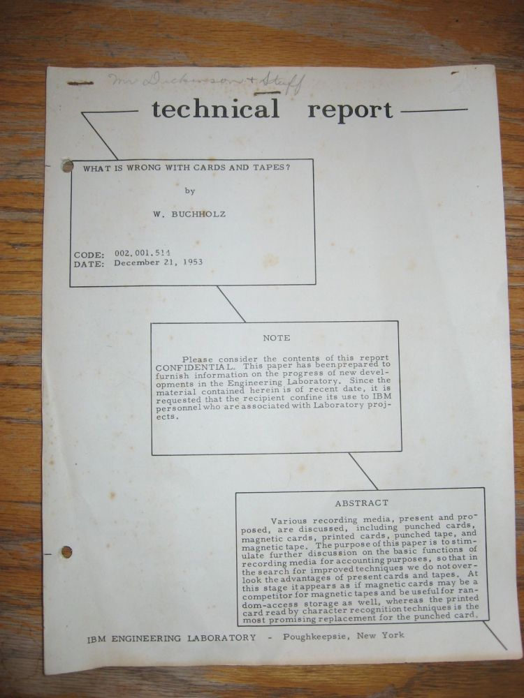 What is Wrong with Cards and Tapes, December 21, 1953, Technical Report, IBM Engineering Laboratory. Buchholz, erner.