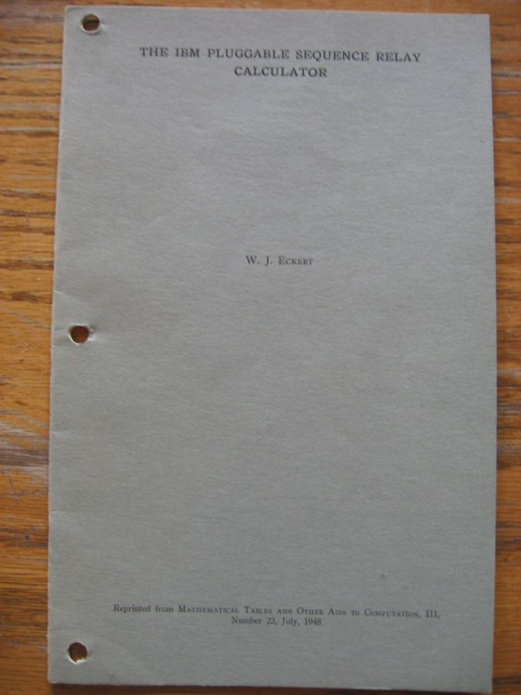 The IBM Pluggable Sequence Relay Calculator, reprint from Mathematical Tables and Other Aids to Computation, III, Number 23, July, 1948. W. J. Eckert.