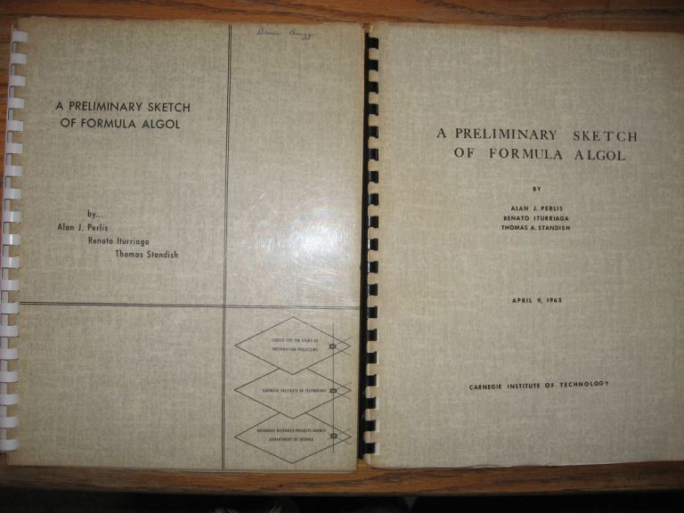 A Preliminary Sketch of Formula Algol (2 copies -- one, April 9, 1965; second, Revised July 21, 1965). Alan J. Perlis, Renato Iturriaga, Thomas A. Standish.