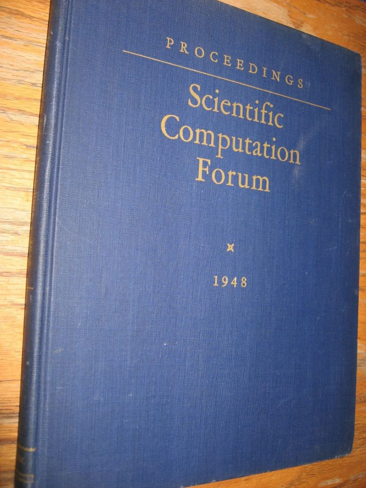 Scientific Computation Forum, Proceedings, 1948. JRJ Grosch.