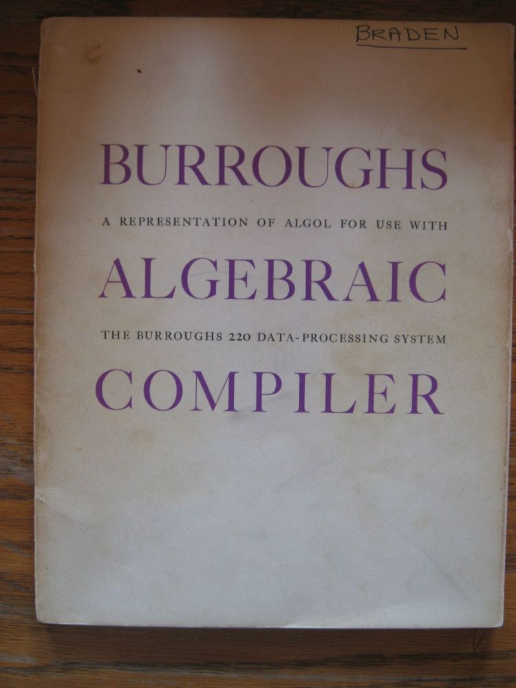Burroughs Algebraic Compiler 1961 - a representation of algol for use with the Burroughs 220 Data-processing System. Burroughs Corp.
