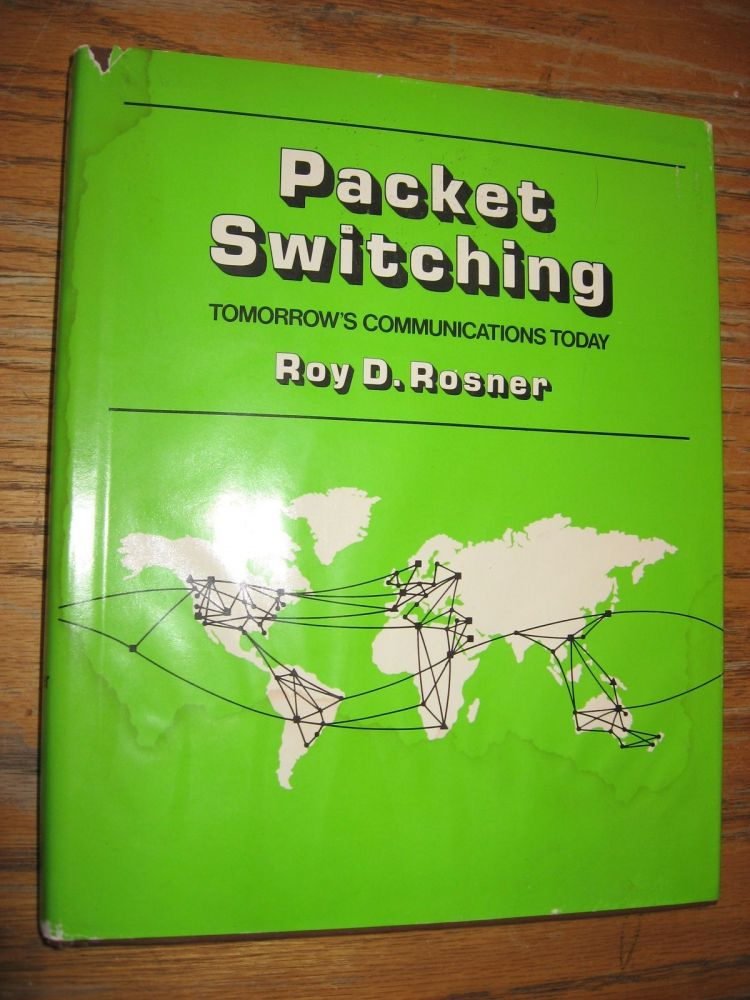 Packet Switching, tomorrow's communications today (1982). Roy Rosner.