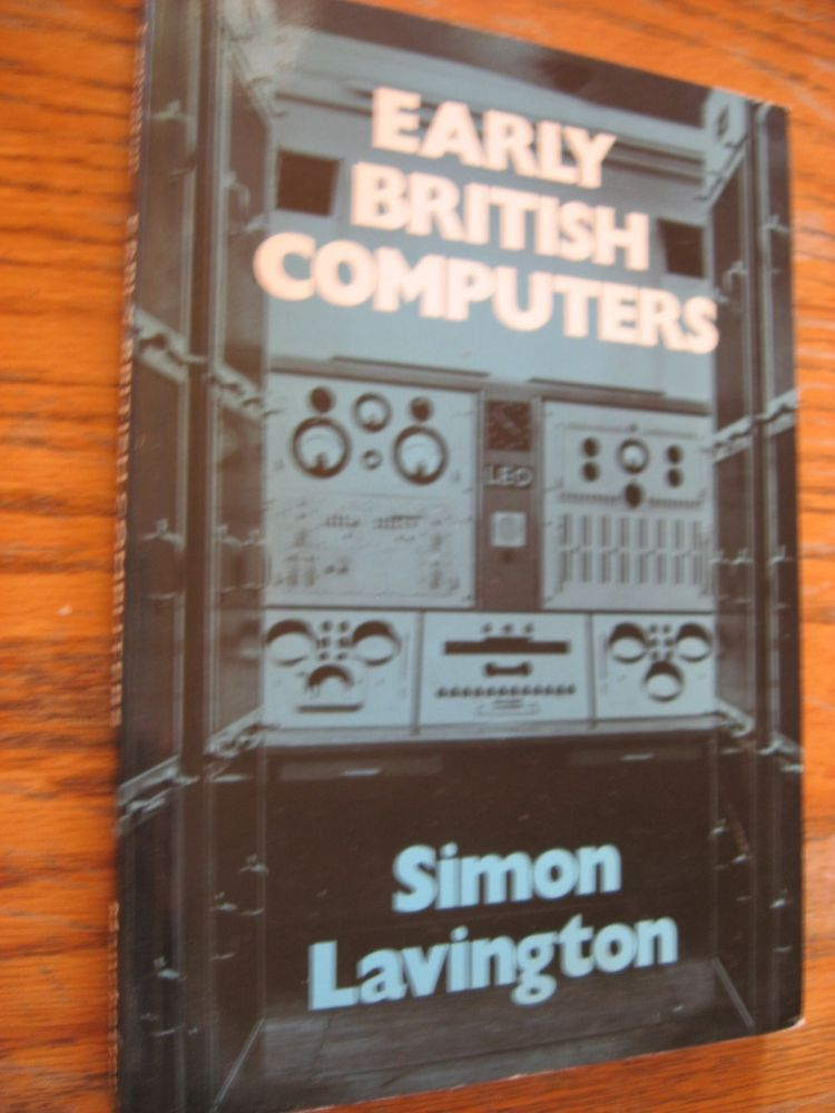 Early British Computers -- the story of vintage computers and the people who built them. Simon Lavington.