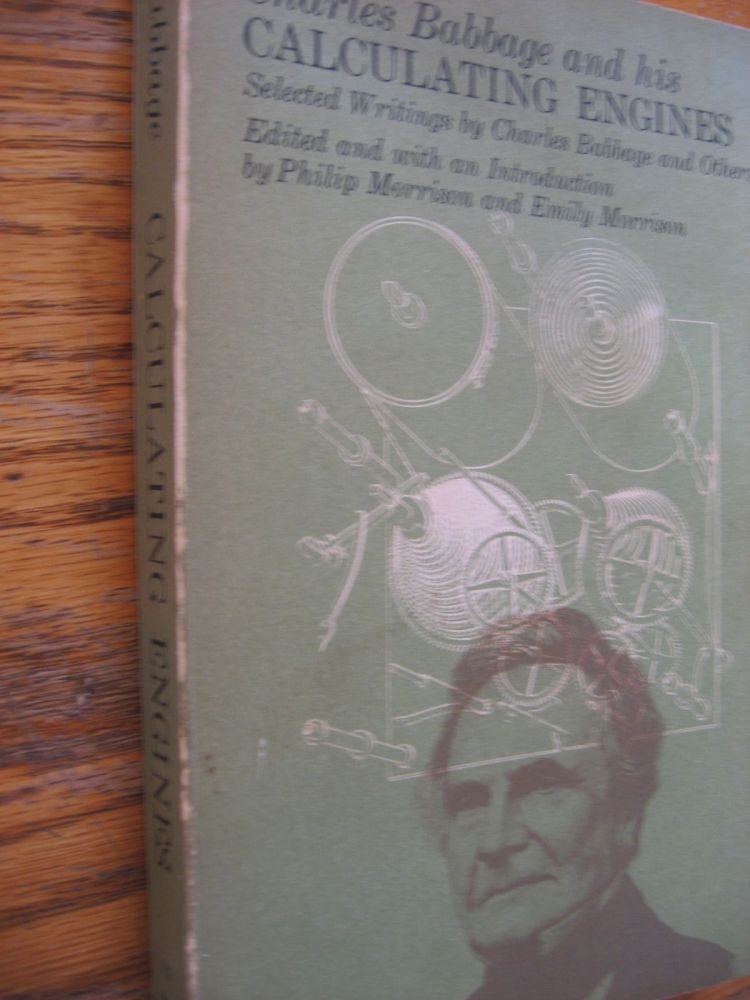 Charles Babbage and his Calculating Engines -- selected writings by Charles Babbage and Others. Philip Morrison, Emily, Charles Babbage.