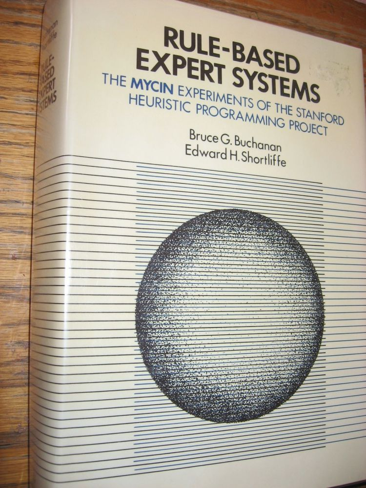 Rule-Based Expert Systems -- the MYCIN Experiments of the Stanford Heuristic Programming Project. Bruce Buchanan, Edward Shortliffe.