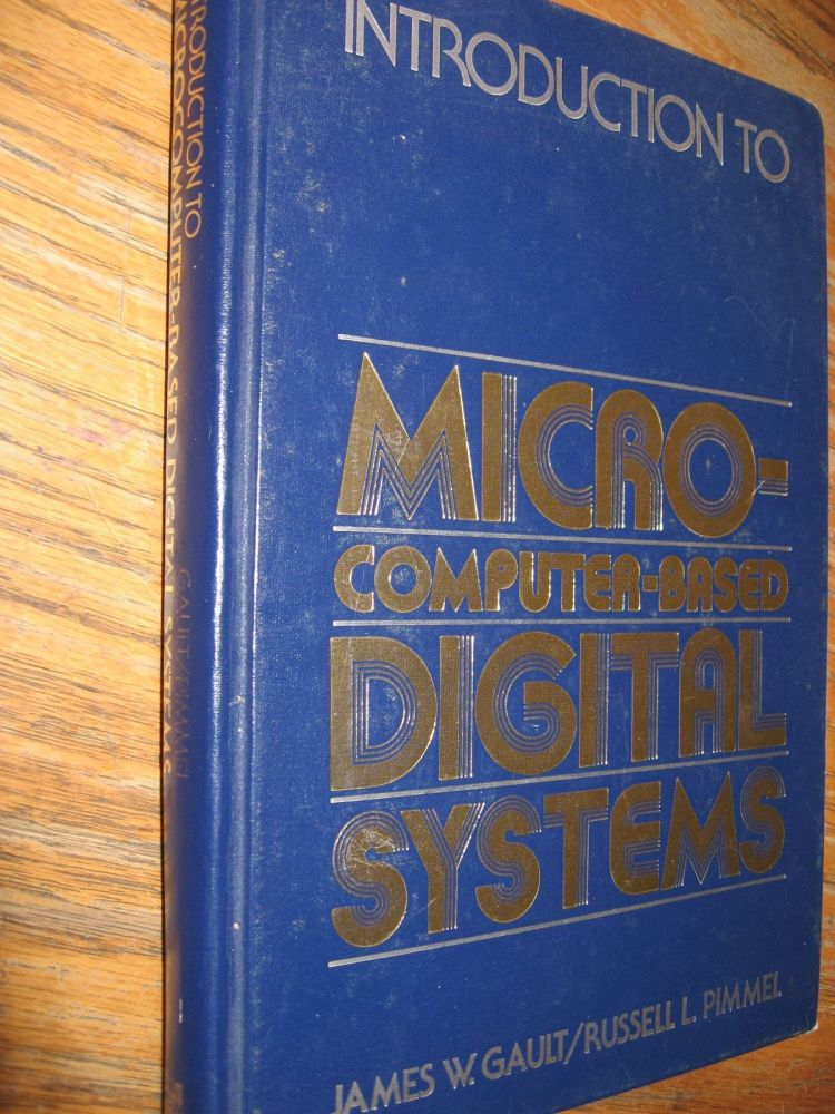 Micro-Computer Based Digital Systems, introduction to. James Gault, Russell Pimmel.