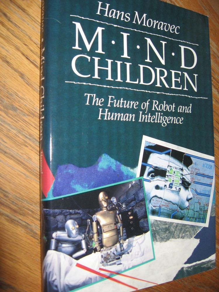 Mind Children -- the future of robot and human intelligence. Hans Moravec.