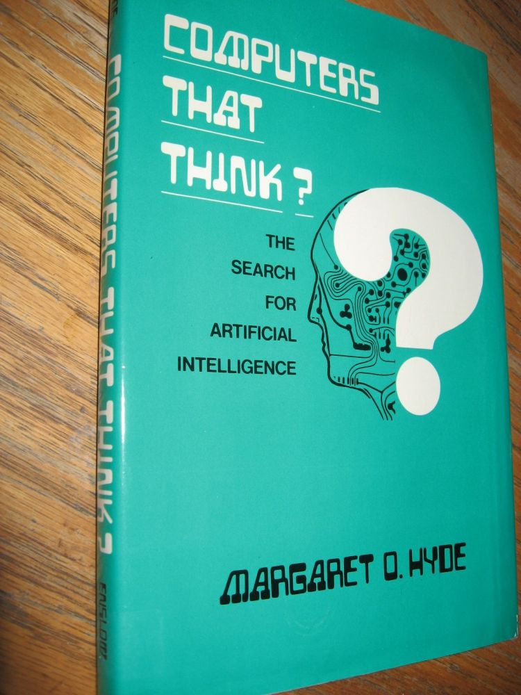 Computers That Think? -- the search for artificial intelligence. Margaret Hyde.