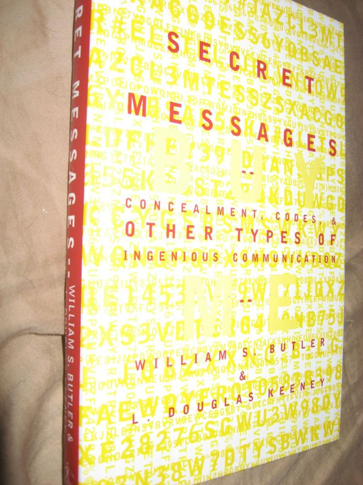 Secret Messages -- concealment, codes, and other types of ingenious communication. William Butler, L Douglas Keeney.