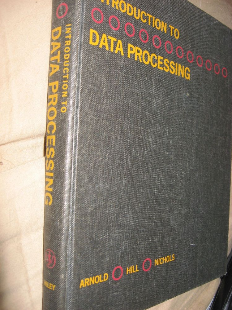 Introduction to Data Processing 1966. Robert R. Arnold, Harold C. Hill, Aylmer V. Nichols.