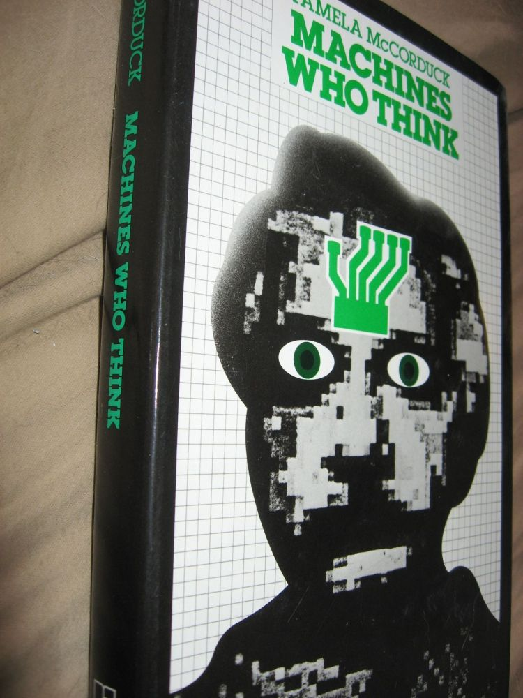 Machines Who Think -- a personal inquiry into the history and prospects of artificial intelligence. Pamela McCorduck.