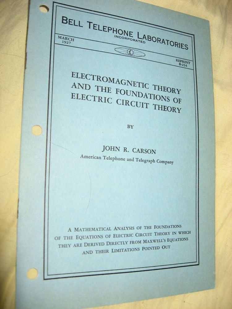 Electromagnetic Theory and the Foundations of Electric Circuit Theory, Bell Telephone Laboratory Reprint B-234. John R. Carson.
