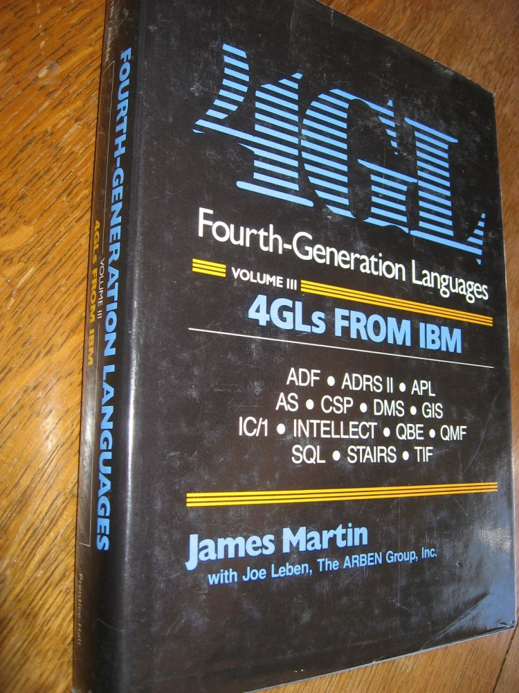 4GL Fourth-Generation Languages, volume III, 4GLs from IBM; ADL, ADRS II, APL, AS, CSP, DMS, GIS, IC/1, SQL, QBE and more. James Martin, inc Joe Leben the ARBEN Group.