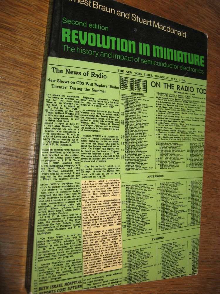 Revolution in Miniature -- the history and impact of semiconductor electronics (second edition). Ernest Braun, Stuart Macdonald.