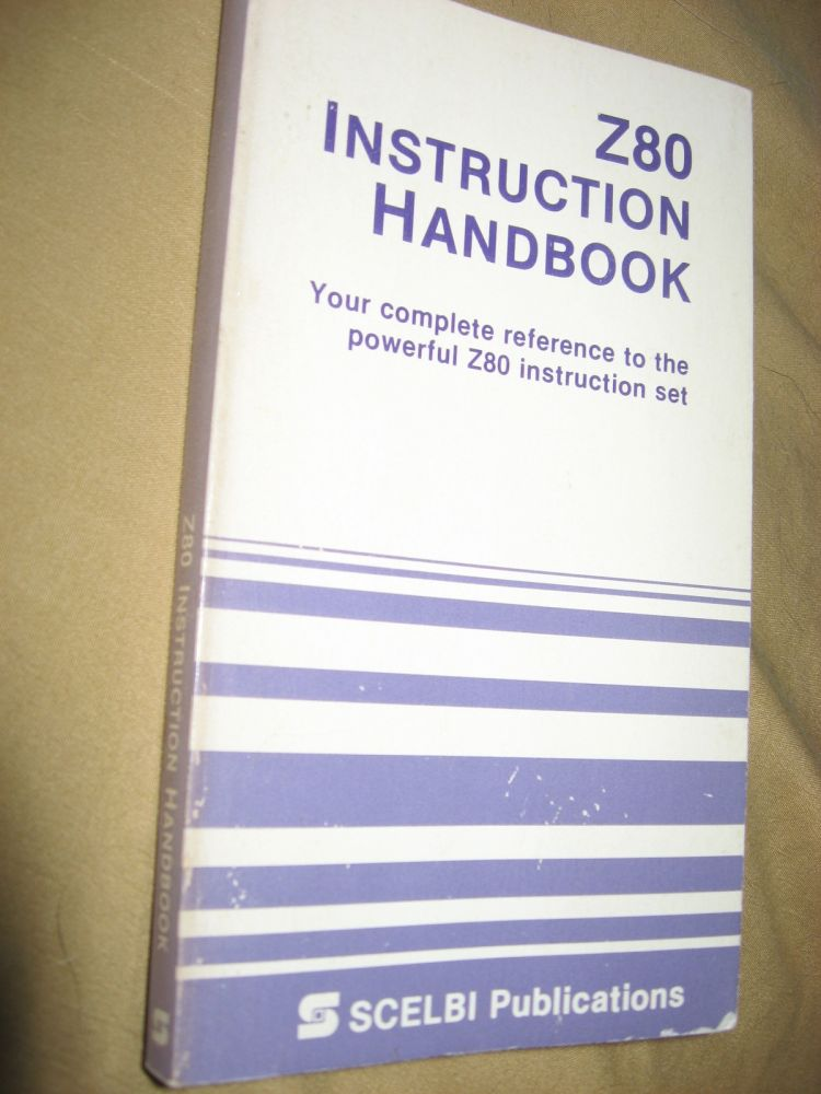 Z80 Instruction Handbook - your complete reference to the powerful Z80 instruction set; Scelbi publications. Nat Wadsworth.