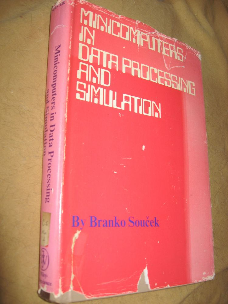 Minicomputers in Data Processing and Simulation, 1972. Branko Soucek.