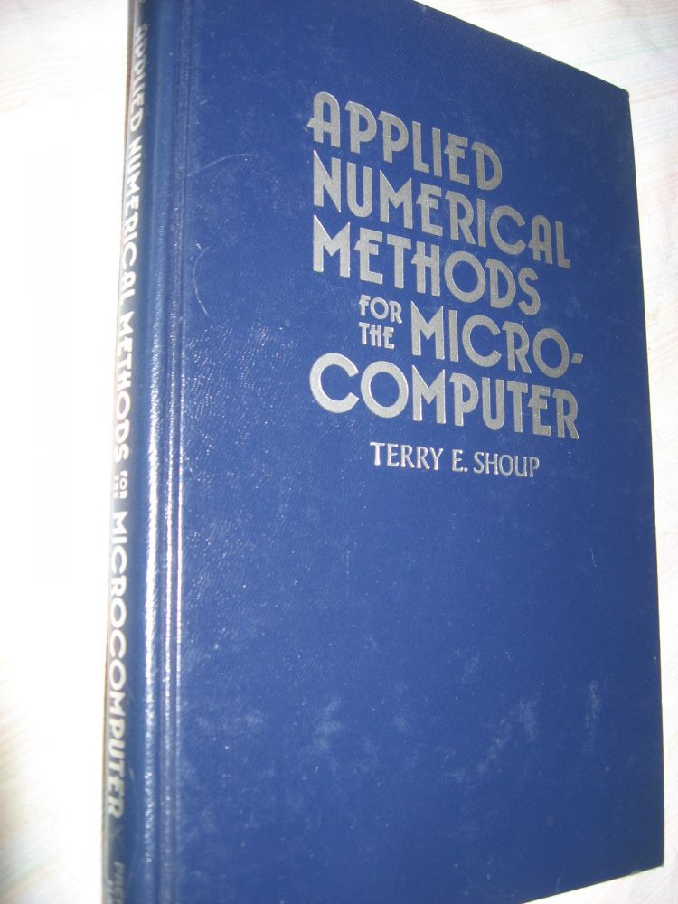 Applied Numerical Methods for the Microcomputer, 1984. Terry Shoup.