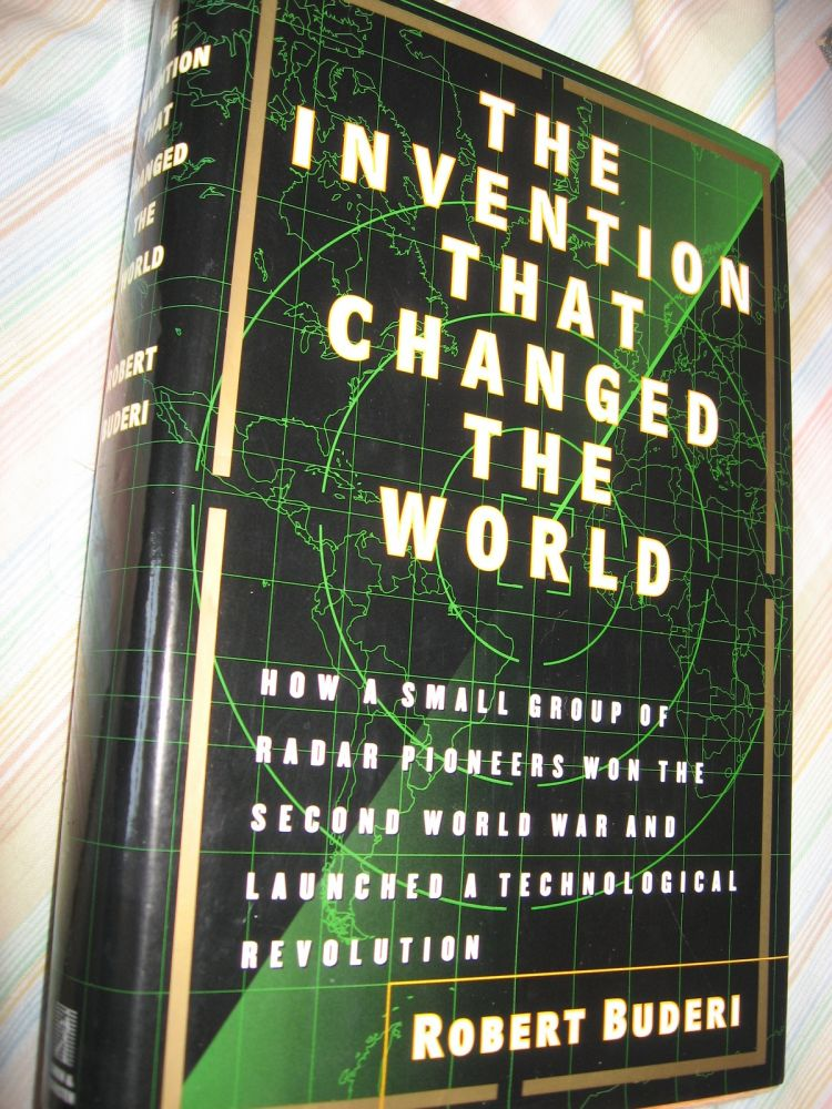 The Invention that Changed the World -- how a small group of radar pioneers won the Second World War and launched a technological revolution. Robert Buderi.