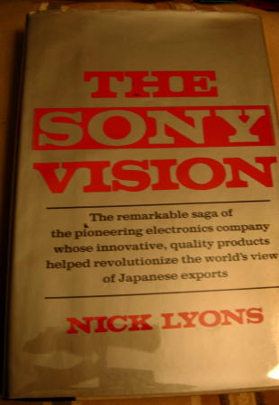 The Sony Vision -- the remarkable sage of the pioneering electronics company whose innovative, quality products helped revolutionize the world's view of Japanese exports. Nick Lyons.