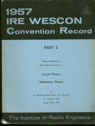 1957 IRE WESCON Convention Record, part 2, Circuit Theory; Information Theory. IRE