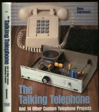 The Talking Telephone and 14 Other Custom Telephone Projects. Steve Sokolowski.