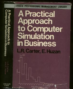 A Practical Approach to Computer Simulation in Business. LR Carter, E. Huzan