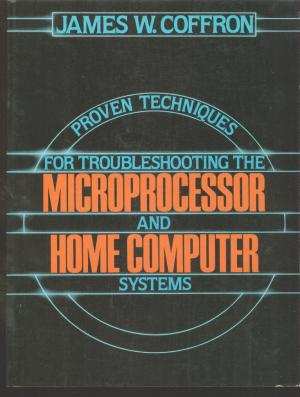 Proven Techniques for Troubleshooting the Microprocessor and Home Computer Systems. James Coffron