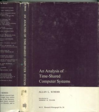 An Analysis of Time-Shared Computer Systems, M.I.T. Research Monograph no. 36. Allan Scherr.