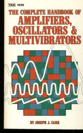 The Complete Handbook of Amplifiers, Oscillators & Multivibrators. Joseph J. Carr.