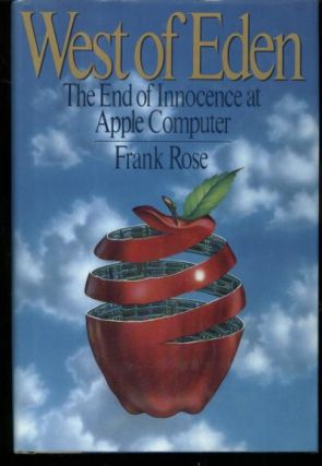 West of Eden -- the end of innocence at Apple Computer. Frank Rose
