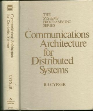 Communications Architecture for Distributed Systems; the Systems Programming Series. R. J. Cypser
