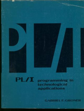 PL/I programming in technological applications. Gabriel F. Groner.