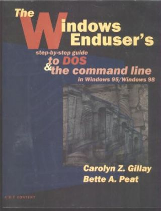The Window Enduser's step-by-step Guide to DOS and the Command Line in Windows 95/Windows 98. Carolyn Gillay, Bette Peat.