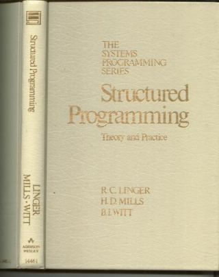 Structured Programming -- theory and practice; The Systems Programming Series. R. C. Linger, HD...