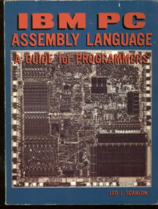 IBM PC Assembly Language, a Guide for Programmers. Leo Scanlon