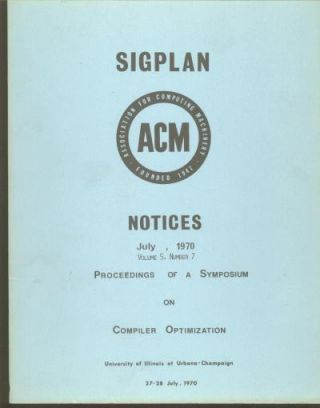 Proceedings of a Symposium on Compiler Optimization, July 1970, Univ. of Illiinois at...