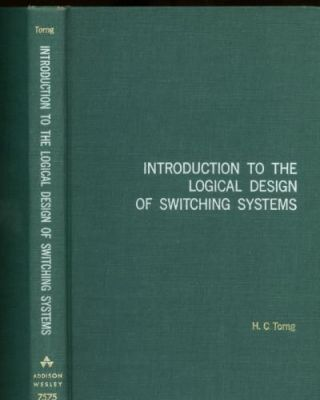 Introduction to the Logical Design of Switching Systems. H. C. Torng