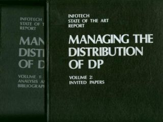 Managing the Distribution of DP, 2 volumes; vol 1 - Analysis and Bibliography; vol 2 - Invited...