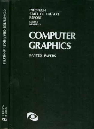 Computer Graphics, 2 volumes -- Invited Papers; Analysis. Infotech State of the Art Report.
