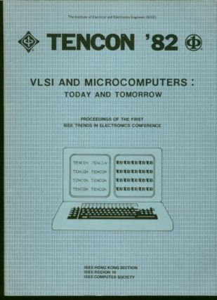 TENCON 82, VLSI and Microcomputers -- today and tomorrow. Proceedings of the First IEEE Trends in...