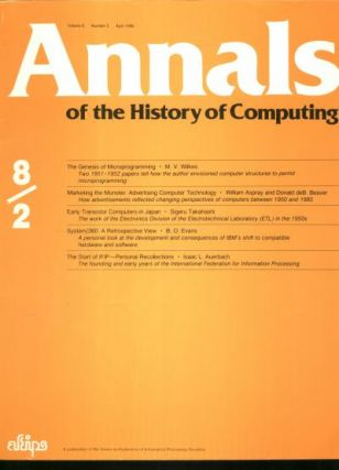 Computer Advertisements history; Annals of the History of Computing volume 8 number 2, April 1986; System/360 Retrospective, Japan transistors, computer Advertising 1950-1980 and more. AFIPS.