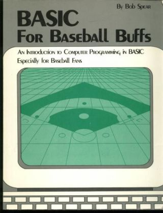 BASIC for Baseball Buffs, an introduction to computer programming in Basic especially for baseball fans. Bob Spear.