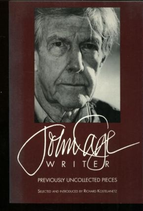 John Cage, Writer -- previously uncollected pieces. Richard Kostelanetz, selected and.