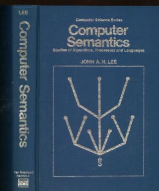 Computer Semantics -- studies of algorithms, processors and languages. John A. N. Lee.
